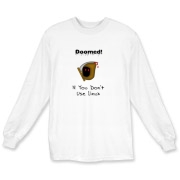 This Linux geek long sleeve t-shirt says: Doomed If You Don't Use Linux. For emphasis it has an ominous image of the grim reaper.