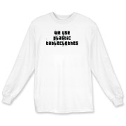 We Use Plastic... Long Sleeve T-Shirt