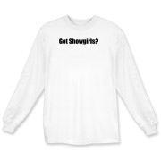 Got Showgirls? Long Sleeve T-Shirt