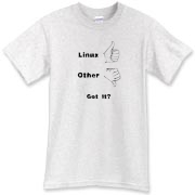 This satirical Linux nerd t-shirt shows a thumbs up sign for Linux, and a thumbs down sign for everything else. It then asks: Got It? Show that you know where it's at.