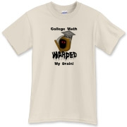 This clever algebra t-shirt says: College Math Warped My Brain! It includes an image of the Draconian math teacher -- the Grim Reaper.