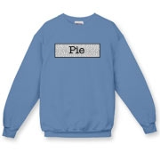 Pie....is.....Life Crewneck Sweatshirt