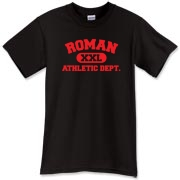 Here's a cool Roman Athletic Dept. t-shirt.  This was the official athletic t shirt of the Roman Empire.  Everyone in the Roman Legion wore one of these tees.