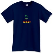 This sarcastic attitude t-shirt says: I'm NOT MAD! The words appear to grow in strength and temperature as anger mounts.