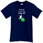 This funny cartoon bowling shirt shows an agile bowling pin scrambling from a speeding bowling ball. The caption says: Bowling? It Feels Like Dodge Ball.