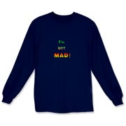 This funny anger long sleeve t-shirt says: I'm NOT MAD! Color and font are used to build to an angry pitch.