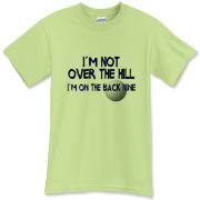 I`m not over the hill - I´m on the back nine ... Humorous golf gear for senior golfers - maybe a birthday or fathers/mothers day gift ?