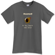 This witty Linux t-shirt says: Doomed If You Don't Use Linux. For emphasis it has an ominous image of the grim reaper.