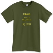 This funny Linux t-shirt says: Linux Freed My Mind, And Saved My Wallet. Ideal for those enlightened, frugal Linux users.
