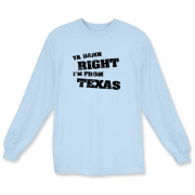 You're no nonsense, straight forward, no messing - just like Texas. Design features distressed text and 100% extra free attitude. Am I from Texas? Ya Damn Right I'm From Texas!