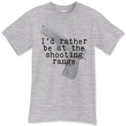 I'd rather be at the shooting range T-Shirt