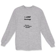 This amusing science long sleeve t-shirt says: I LOVE Geology. (Except ... For All Those ROCKS). Ideal for any geology student.