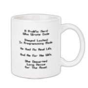 Here's a amusing computer programmer coffee mug that uses a witty limerick to describe the tribulation and woes of being too much a computer geek.