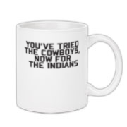 Youve tried the cowboys now fro the Indians and for one of our quality mugs!