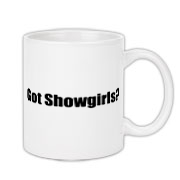 Got Showgirls? Coffee Mug 11oz