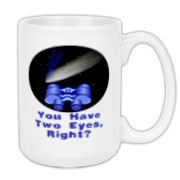This Binocular Astronomy mug design shows a pair of binoculars pointed at a sweeping comet. The caption says: Because You Have Two Eyes, Right? Any astronomer who enjoys using binoculars for stargazing will love this design.