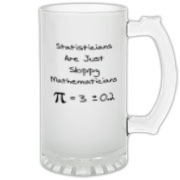This funny statistics frosted glass stein says Statisticians Are Just Sloppy Mathematicians. It shows the statistical equation for PI as Pi = 3 +/- 0.2 as proof. The Pi symbol is used instead of the word Pi.