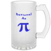 This comical math frosted glass stein says: Rational As Pi, with a big 3-D looking Pi symbol replacing the word Pi. Math students, of course, know that Pi is an irrational number.