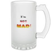 This whimsical frosted glass stein says: I'm NOT MAD! The words grow bigger (louder) and hotter in a crescendo.