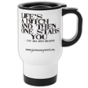 Life's A Bitch Then One Stabs You Travel Mug