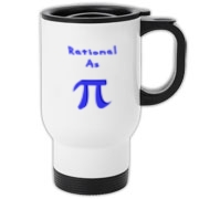 This witty math travel mug says: Rational As Pi, with a big 3-D looking Pi symbol replacing the word Pi. Math students, of course, know that Pi is an irrational number.