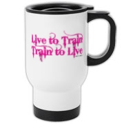 Live to Train, Train to Live Travel Mug