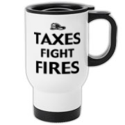Taxes Fight Fires Travel Mug