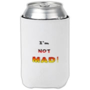 This funny anger can cooler says: I'm NOT MAD! The words grow bigger (louder) and hotter in a crescendo.