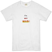 This whimsical organic t-shirt says: I'm NOT MAD! The words grow bigger (louder) and hotter in a crescendo.
