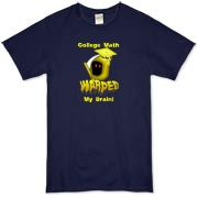 This witty geometry organic t-shirt says: College Math Warped My Brain! It includes an image of the Draconian math teacher -- the Grim Reaper.