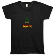 This lady's humorous attitude organic t-shirt says: I'm NOT MAD! The growing anger is apparent in the fonts and colors used for emphasis.