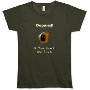 This women's comical Linux organic t-shirt says: Doomed If You Don't Use Linux. For emphasis it has an ominous image of the grim reaper.