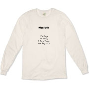This zany college lifestyle organic long sleeve t-shirt tries to help you steal a kiss. It says: Kiss Me! It's Okay, I'm Doing A Term Paper For Psych 101. It could work.