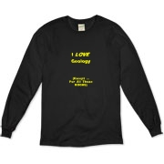 This witty geology organic long sleeve t-shirt says: I LOVE Geology. (Except ... For All Those ROCKS). A great gift for any geology student.
