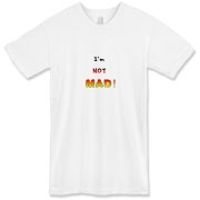 This humorous attitude American apparel t-shirt says: I'm NOT MAD! The words grow bigger (louder) and hotter in a crescendo.