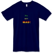 This comical American apparel t-shirt says: I'm NOT MAD! The words grow bigger (louder) and hotter in a crescendo.