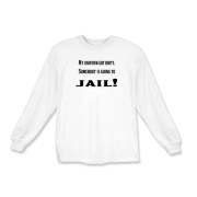My uniform got dirty, someone is going to jail! Funny police quotes and sayings on t-shirt. Great cop humor for all law enforcement officers.