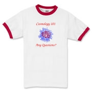 This comical Cosmology 101 ringer t-shirt is a short course in cosmology. It shows a great explosion across which is written the expanding word BANG. Beneath the image is says: Any Questions?