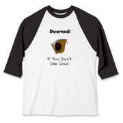 This humorous Linux baseball jersey says: Doomed If You Don't Use Linux. For emphasis it has an ominous image of the grim reaper.