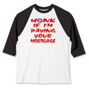 Honk If I'm Paying Your Mortgage