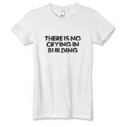 There is no crying in building  Womens t Shirts