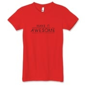 Quality American Apparel tees for ladies featuring;  Make it awesome