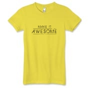 Quality American Apparel tees for Ladies featuring; Make it Awesome.