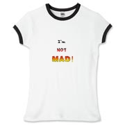 This lady's sarcastic attitude ringer tee says: I'm NOT MAD! The words grow bigger (louder) and hotter in a crescendo.