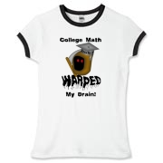 This women's whimsical algebra ringer tee says: College Math Warped My Brain! It includes an image of the Draconian math teacher -- the Grim Reaper.