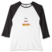 This women's funny anger baseball tee says: I'm NOT MAD! The words grow bigger (louder) and hotter in a crescendo.