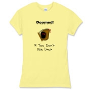 This women's amusing Linux jersey tee says: Doomed If You Don't Use Linux. For emphasis it has an ominous image of the grim reaper.